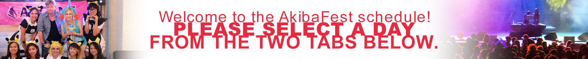 Welcome to the AkibaFest schedule! Please select a day from the two tabs below.